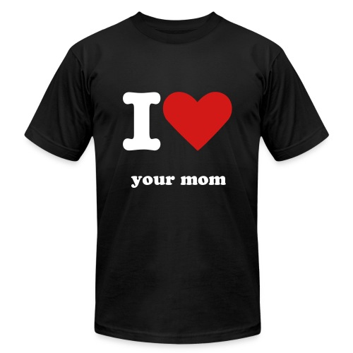 I love your mom - Men's Fine Jersey T-Shirt