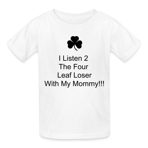 I Listen to the 4 Leaf Loser w/Mommy Kid's T - Kids' T-Shirt