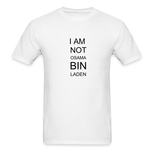 I AM NOT OSAMA BIN LADEN - Men's T-Shirt