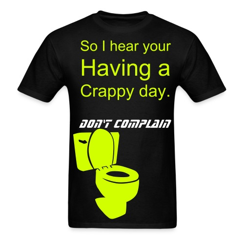 Men's T-Shirt - Crappy Day Men This is NOT a support Shirt, We do not make ANY profit Of of this shirt.