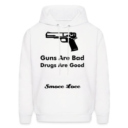 Guns Are Bad, Drugs Are Good Hoody - Men's Hoodie