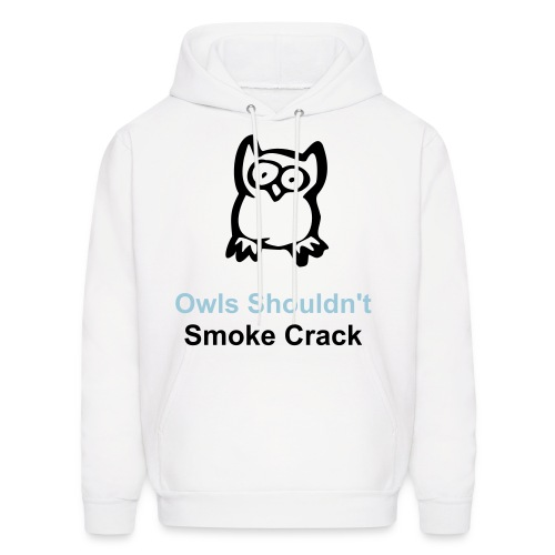 Owls Shouldn't Smoke Crack Hoody - Men's Hoodie