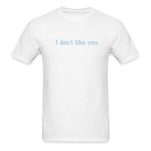 I don't like you - Men's T-Shirt