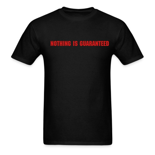 Nothing is Guaranteed (RED ON BLACK) - Men's T-Shirt