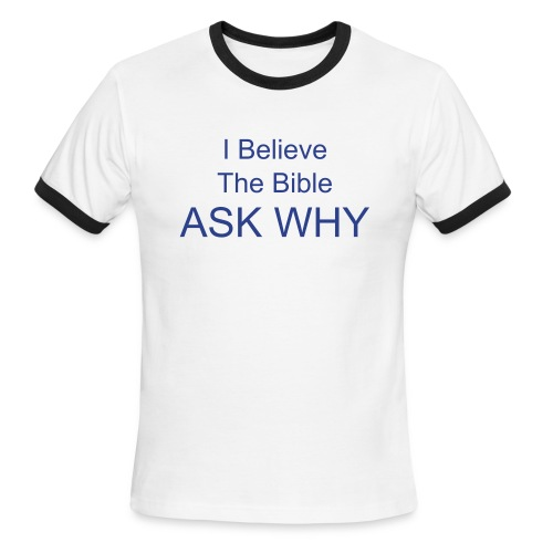 I Believe The Bible Ask Why - Men's Ringer T-Shirt