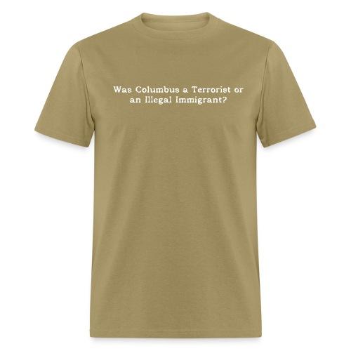 Columbus - Terrorist or illegal immigrant? - Men's T-Shirt