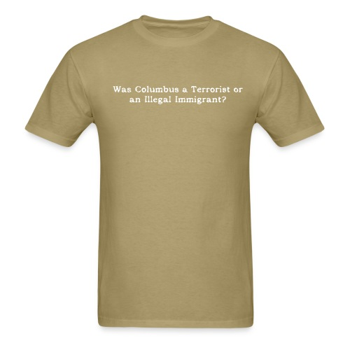 Columbus - Terrorist or illegal immigrant? - Men's T-Shirt