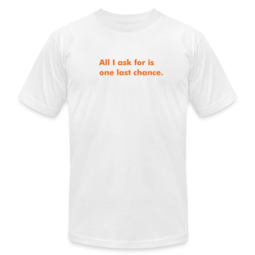 All I ask for is one last chance. - Men's Fine Jersey T-Shirt