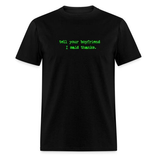 Tell your boyfriend... - Men's T-Shirt