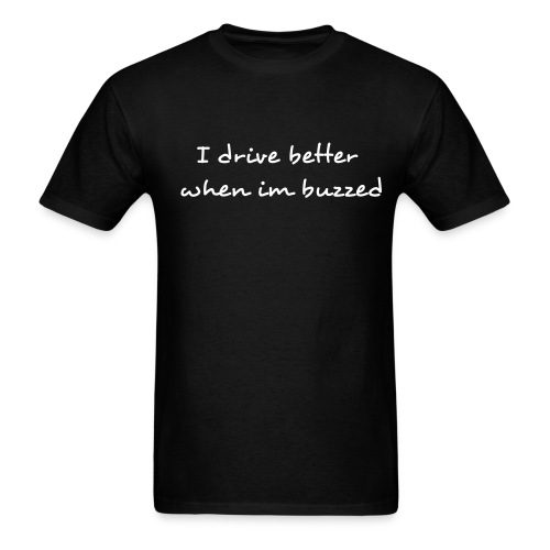 I drive better when im buzzed - Men's T-Shirt