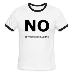 No, but thanks for asking - Men's Ringer T-Shirt