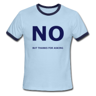 T-Shirts ~ Men's Ringer T-Shirt ~ No, but thanks for asking