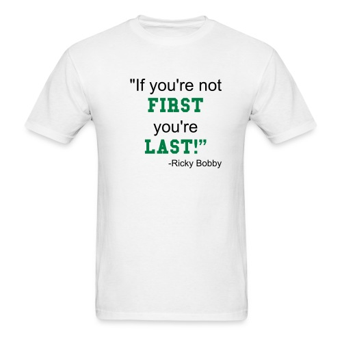 If you're not first you're last - Men's T-Shirt