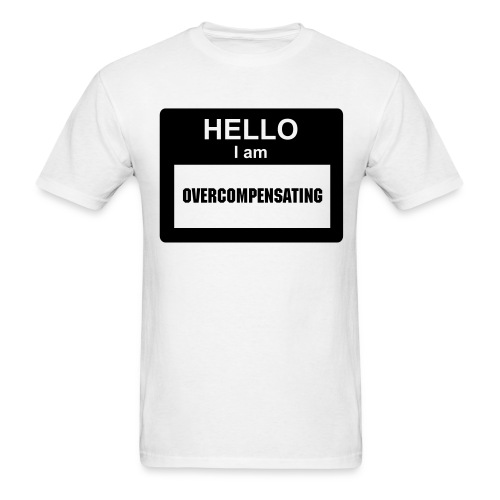 Overcompensating Male Shirt - Men's T-Shirt