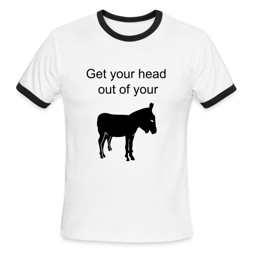 Get your head out of your ass - Men's Ringer T-Shirt