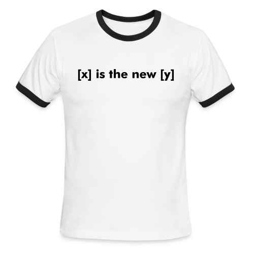 [x] is the new [y] - Men's Ringer T-Shirt