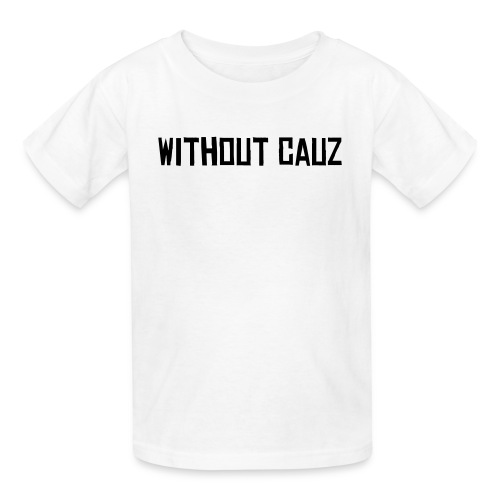 Without Cauz T-Shirt - Kids' T-Shirt