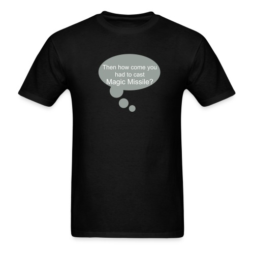 Then how come you had to cast Magic Missile? - Men's T-Shirt