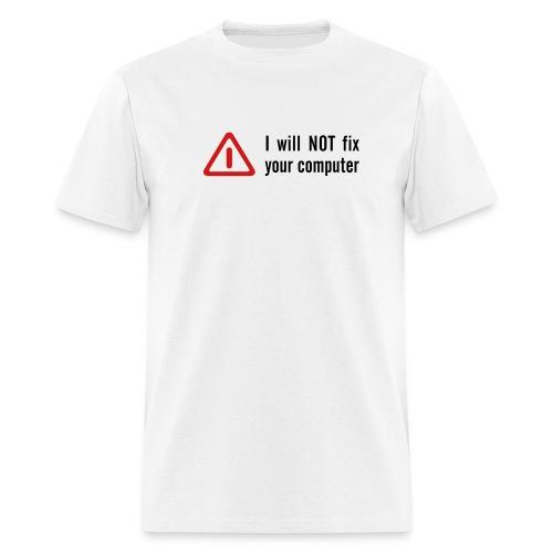 I will not fix your computer! - Men's T-Shirt