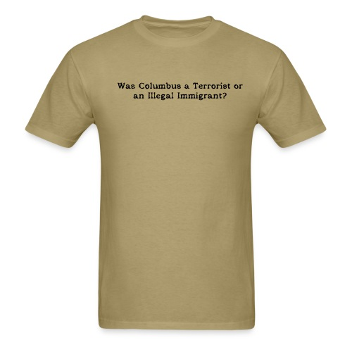 Was Columbus a terrorist or an illegal immigrant? - Men's T-Shirt