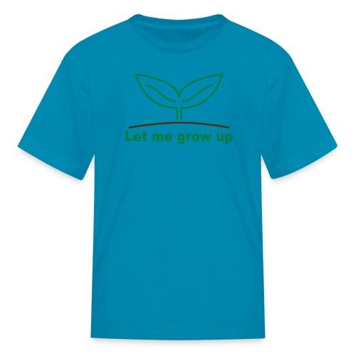 Kids Let Me Grow Up Tee - Kids' T-Shirt