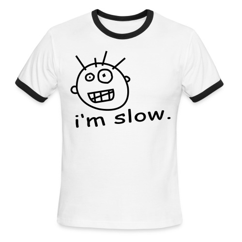 I'm Slow - Men's Ringer T-Shirt
