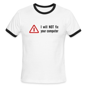 I will NOT Fix your computer! - Men's Ringer T-Shirt