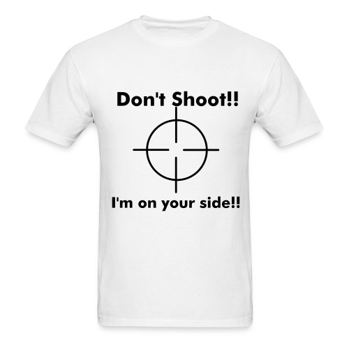 DON'T SHOOT - Men's T-Shirt