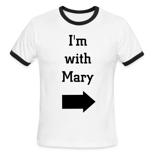 I'm With Mary Tshirt - Men's Ringer T-Shirt