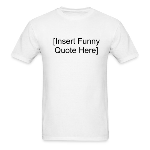 [Insert Funny Quote Here] - Men's T-Shirt