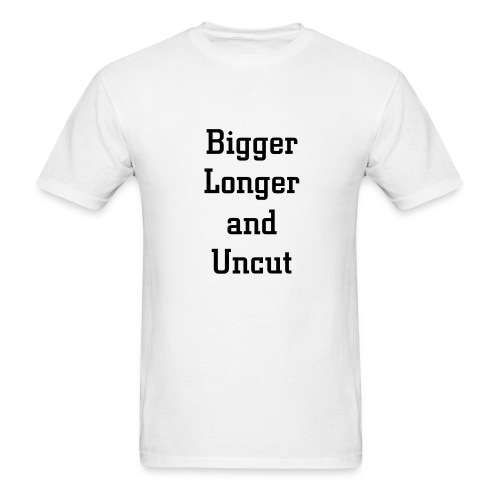 Bigger Longer Uncut - Men's T-Shirt