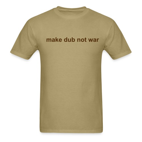 make dub not war! - Men's T-Shirt