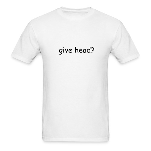 give head? - Men's T-Shirt