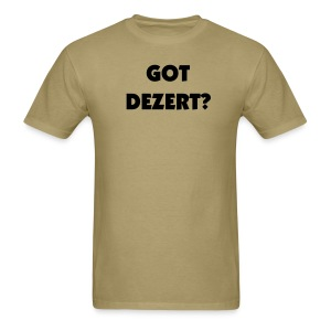 GOT DEZERT WE DO - Men's T-Shirt