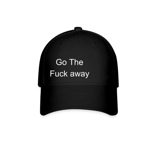 go the fuck away hat blk - Baseball Cap