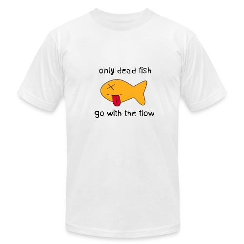 only dead fish go with the flow t-shirt - Men's Fine Jersey T-Shirt
