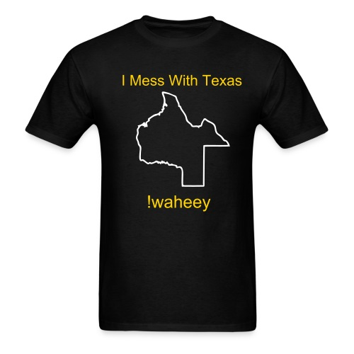 I Mess With Texas - Men's T-Shirt