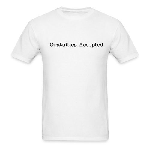Gratuities Accepted - Men's T-Shirt