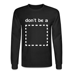 Don't be a Square Long Sleeve tee - Men's Long Sleeve T-Shirt