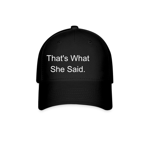 That's What She Said Hat Front - Baseball Cap