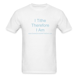 I tithe, Therefore I am - Men's T-Shirt