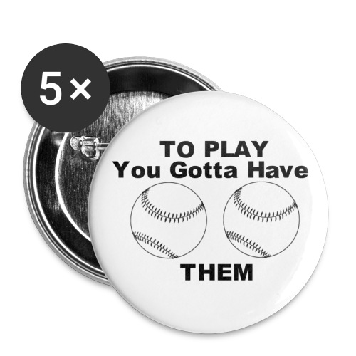 BALLS TO PLAY - Buttons large 2.2'' (5-pack)