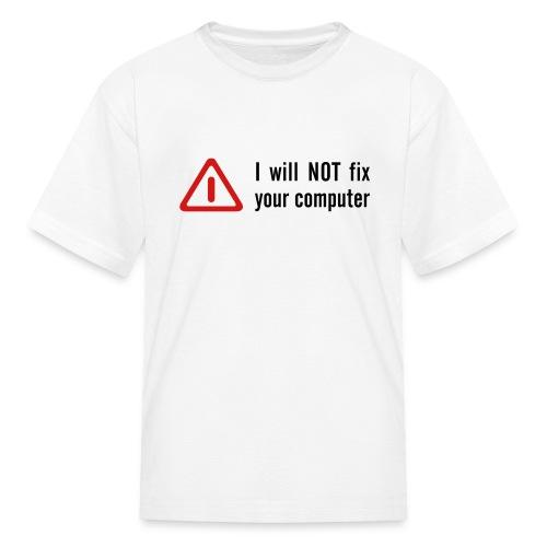 I will not fix your computer Kids Shirt - Kids' T-Shirt