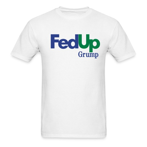 Fed Up - Men's T-Shirt