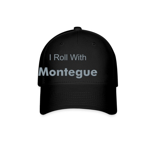 I Roll With Montegue Cap - Baseball Cap