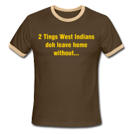 T-Shirts ~ Men's Ringer T-Shirt ~ 2 TINGS WEST INDIANS DOH LEAVE HOME WITHOUT