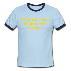 2 TINGS WEST INDIANS DOH LEAVE HOME WITHOUT - Men's Ringer T-Shirt