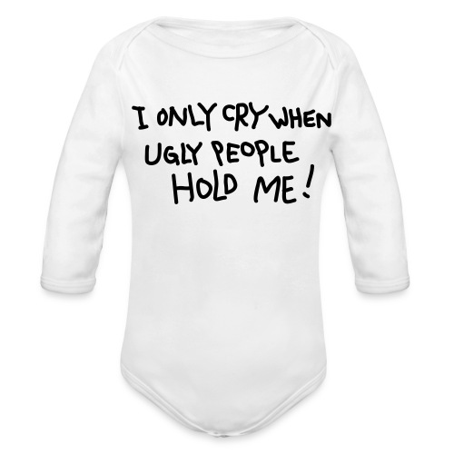 I Only Cry When... - Organic Long Sleeve Baby Bodysuit