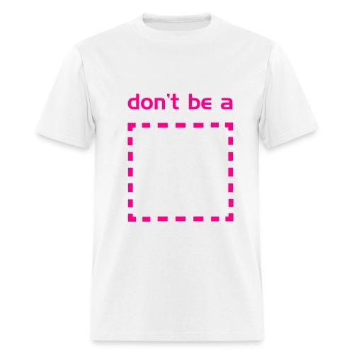 Don't be a square. [Men's] - Men's T-Shirt