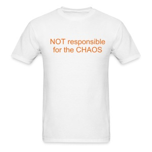 Not at all responsible for the CHAOS - Men's T-Shirt